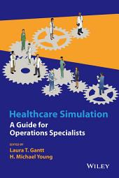 Healthcare Simulation: A Guide for Operations Specialists
