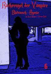 Racheengel der Vampire - 6: Blutrausch - Agonie