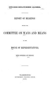 Untaxed Denaturized Alcohol: Hearings Before the United States House Committee on Ways and Means, Fifty-Ninth Congress, First Session, on Feb. 7, 1906