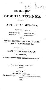 Dr. R. Grey's Memoria Technica, Or Method of Artificial Memory ... To which are Subjoined Lowe's Mnemonics ... A New Edition, Corrected
