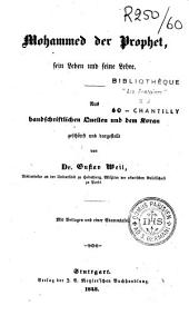 Mohammed der Prophet, sein Leben und seine Lehre, aus handschriftlichen Quellen und dem Koran geschöpft und dargestellt von Dr. Gustav Weil,... Mit Beilagen und einer Stammtafel