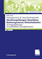 Abschlussprüfungen Steuerlehre, Rechnungswesen, Wirtschaftslehre: 15 Originalprüfungen mit ausführlichen Lösungshinweisen, Ausgabe 3