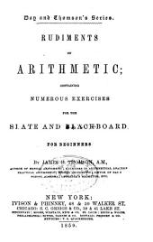 Rudiments of Arithmetic: Containing Numerous Exercises for the Slate and Blackboard, for Beginners