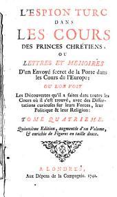 L'espion turc dans les cours des princes chrétiens, ou Lettres en mémoires d'un envoyé secret de la Porte dans les cours de l'Europe: Volume4
