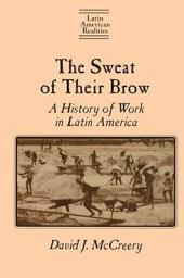 The Sweat of Their Brow: A History of Work in Latin America