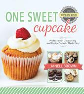 One Sweet Cupcake: Professional Decorating and Recipe Secrets Made Easy