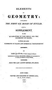 Elements of Geometry: Containing the First Six Books of Euclid, with a Supplement on the Quadrature of the Circle and the Geometry of Solids; to which are Added Elements of Plane and Spherical Trigonometry