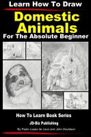 Learn How to Draw Portraits of Domestic Animals in Pencil For the Absolute Beginner PDF