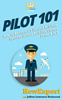 Pilot 101  How to Become a Pilot and Achieve Success in Your Aviation Career From A to Z PDF