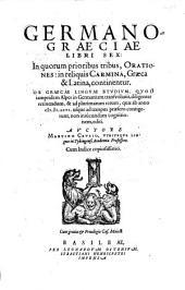 Germano-Graeciae libri sex: in quorum prioribus tribus, orationes, in reliquis carmina, graeca et latina, continentur