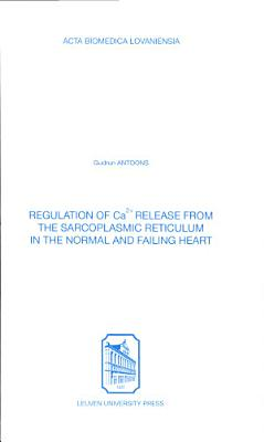 Regulation of Ca2  Release from the Sarcoplasmic Reticulum in the Normal and Failing Heart PDF