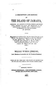 A Description and History of the Island of Jamaica  Comprising an Account of Its Soil  Climate  and Productions  Shewing Its Value and Importance as an Agricultural Country  and a Desirable Place of Residence for Certain Classes of Settlers PDF