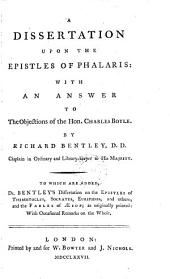 A Dissertation Upon the Epistles of Phalaris: With an Answer to the Objections of the Hon. Charles Boyle