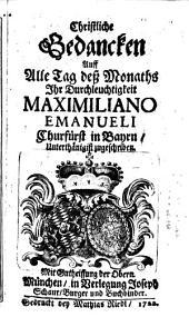 Christliche Gedancken Auff Alle Tag deß Monaths Ihr Durchleuchtigkeit Maximiliano Emanueli Churfürst in Bayrn, Unterthänigist zugeschriben