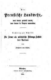 Die Preußische Landwehr: was daran getadelt wurde, was davon in Bayern anwendbar : Nachtrag zur Schrift: Die Armee als militärische Bildungs-Anstalt der Nation