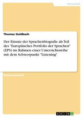 """Der Einsatz der Sprachenbiografie als Teil des """"Europäisches Portfolio der Sprachen"""" (EPS) im Rahmen einer Unterrichtsreihe mit dem Schwerpunkt """"Listening"""""""
