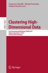 Clustering High--Dimensional Data: First International Workshop, CHDD 2012, Naples, Italy, May 15, 2012, Revised Selected Papers