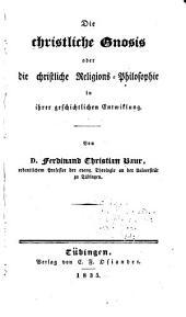 Die christliche Gnosis: oder, die christliche Religions-philosophie in ihrer geschichtlichen Entwiklung