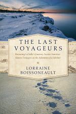 The Last Voyageurs: Retracing La Salle's Journey Across America: Sixteen Teenagers on the Adventure of a Lifetime