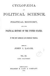 Cyclopædia of Political Science, Political Economy, and of the Political History of the United States: Volume 3