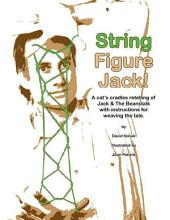 String Figure Jack!: A cat's cradles retelling of Jack & The Beanstalk with instructions for weaving the tale.