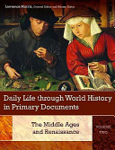 Daily Life Through World History in Primary Documents: The Middle Ages and Renaissance