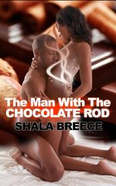 The Man With The Chocolate Rod : Black Erotica Sex: (Adults Only Erotica)