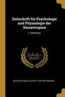Zeitschrift F  r Psychologie Und Physiologie Der Sinnesorgane  I  Abteilung PDF