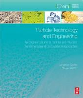 Particle Technology and Engineering: An Engineer's Guide to Particles and Powders: Fundamentals and Computational Approaches