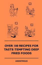 Over 100 Recipes For Taste-Tempting Deep Fried Foods
