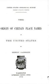 The origin of certain place names in the United States: Volume 8, Issue 197