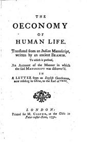 The Oeconomy of Human Life: Translated from an Indian Manuscript, Written by an Ancient Bramin. To which is Prefixed, An Account of the Manner in which the Said Manuscript was Discover'd in a Letter from an English Gentleman Now Residing in China, to the Earl of ****
