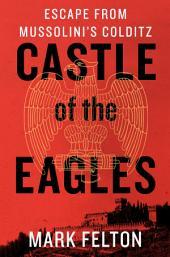 Castle of the Eagles: Escape from Mussolini's Colditz