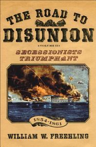 The Road to Disunion, Volume II : Secessionists Triumphant Volume II: Secessionists Triumphant, 1854-1861