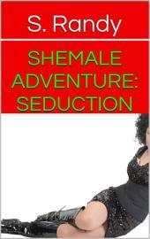 Shemale Adventure: Seduction