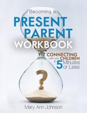 Becoming a Present Parent Workbook