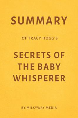Summary of Tracy Hogg   s Secrets of the Baby Whisperer by Milkyway Media PDF