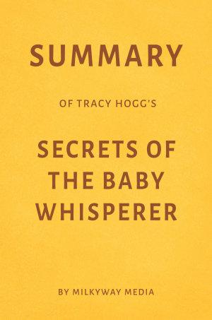 Summary of Tracy Hogg   s Secrets of the Baby Whisperer by Milkyway Media