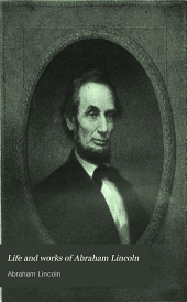 Life and Works of Abraham Lincoln: Volume 2