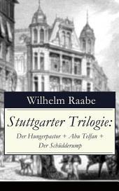 Stuttgarter Trilogie: Der Hungerpastor + Abu Telfan + Der Schüdderump (Vollständige Ausgabe)