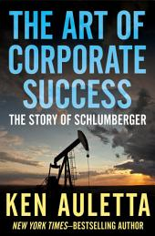 The Art of Corporate Success: The Story of Schlumberger