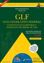 Guia Legislativo Federal - Constituição da República Federativa do Brasil - Como consultar e pesquisar mais rápido a Constituição Federal de A a Z