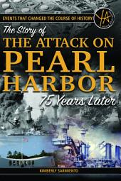 Events That Changed the Course of History: The Story of the Attack on Pearl Harbor 75 Years Later
