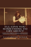 Download I ll Give You Something to Cry About Book