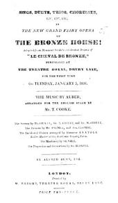"""Songs, duets, trios, choruses, etc. ... in the ... opera of the Bronze Horse, adapted from Monsieur Scribe's ... drama of """"Le Cheval de Bronze"""" ... By A. Bunn"""