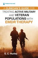 A Clinician s Guide for Treating Active Military and Veteran Populations with EMDR Therapy PDF