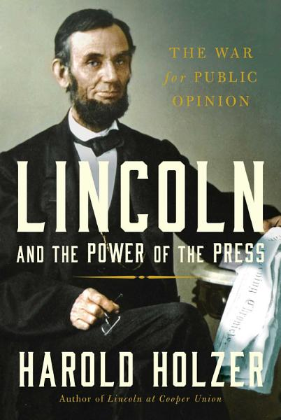 Download Lincoln and the Power of the Press Book