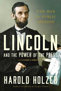 Lincoln and the Power of the Press PDF