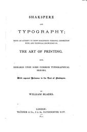 Shakspere and Typography: Being an Attempt to Show Shakspere's Personal Connection With, and Technical Knowledge Of, the Art of Printing