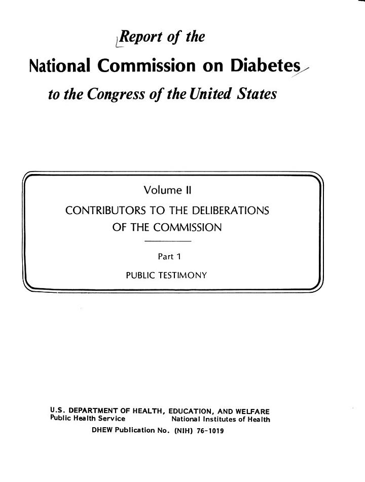 Report of the National Commission on Diabetes to the Congress of the United States: Contributors to the deliberations of the Commission. pt. 1. Public testimony. pt. 2. Public testimony and biographical sketches